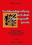 Fachkundeprüfung nach dem Sprengstoffgesetz: für Schwarzpulverschützen, Wiederlader und Böllerschützen - Klaus Oswald