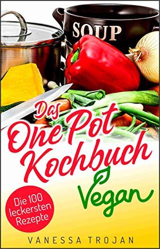 One Pot Vegan: 100 leckere und gesunde Rezepte (Vegan Kochbuch 2)