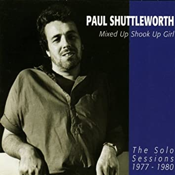 Mixed Up Shook Up Girl: The Solo Sessions 1977 - 1980