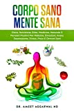 Corpo Sano Mente Sana: DIETA, NUTRIZIONE, ERBE, MEDICINA NATURALE E PENSIERI POSITIVI PER MALATTIE, EMOZIONI, ANSIA, DEPRESSIONE, STRESS, PESO E ORMONI SANI