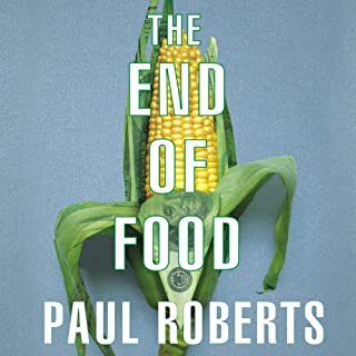 The End of Food                   By:                                                                                                                                 Paul Roberts                               Narrated by:                                                                                                                                 William Dufris                      Length: 15 hrs and 4 mins     216 ratings     Overall 4.0