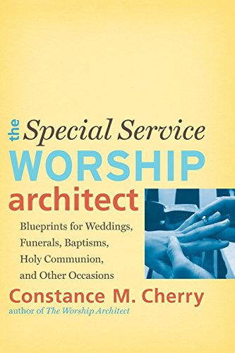 Special Service Worship Architect: Blueprints For Weddings, Funerals, Baptisms, Holy Communion, And Other Occasions