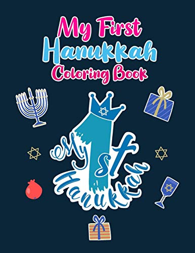 My First Hanukkah Coloring Book: A Cute Perfect for Toddlers, Preschool Children and Adults. Makes a great holiday gift! Big and Easy Pages to Color on a Jewish Holiday
