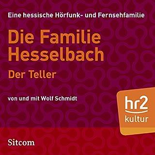 Der Teller     Die Hesselbachs 1.16              Autor:                                                                                                                                 Wolf Schmidt                               Sprecher:                                                                                                                                 Sophie Engelke,                                                                                        Carl Luley,                                                                                        Wolf Schmidt,                   und andere                 Spieldauer: 29 Min.     1 Bewertung     Gesamt 5,0
