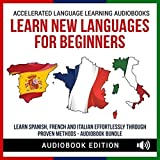 Learn New Languages for Beginners: Learn Spanish, French, and Italian Effortlessly Through Proven Methods -  Accelerated Language Learning Audiobooks