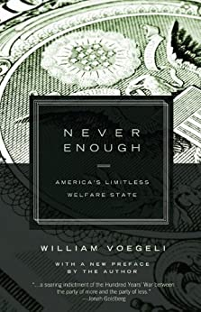 Never Enough: America's Limitless Welfare State by [William Voegeli]
