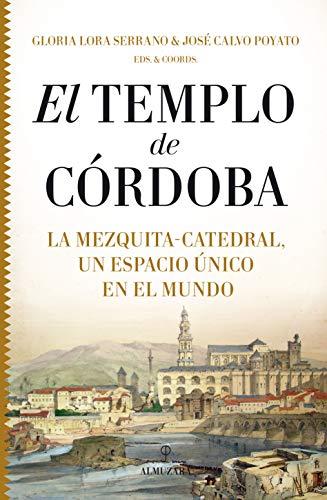 Templo De Córdoba. La Mezquita - Catedral, Un Espacio único en El Mundo (Historia)