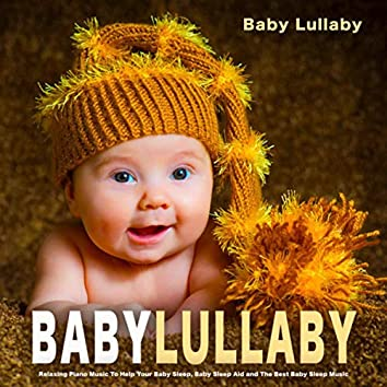 Baby Lullaby: Relaxing Piano Music to Help Your Baby Sleep, Baby Sleep Aid and the Best Baby Sleep Music