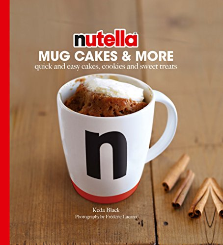 Black, K: Nutella Mug Cakes and More: Quick and Easy Cakes, Cookies and Sweet Treats