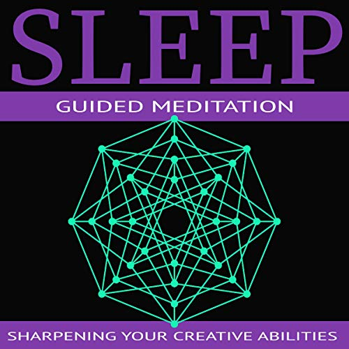 Sleep-Guided Meditation: Sharpening Your Creative Abilities audiobook cover art