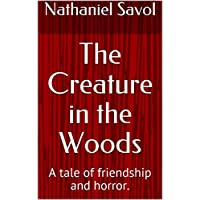 The Creature in the Woods: A tale of friendship and horror. (English Edition)