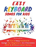 Easy Keyboard Songs For Kids: 50 Fun & Easy Keyboard Songs For Beginners In 2 Versions (With & Without Letter Notes)