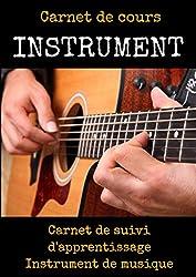 Carnet de cours INSTRUMENT-apprendre la guitare pas a pas-apprendre la guitare classique-livre cours de guitare enfant: apprendre la guitare ... cours de guitare (French Edition)