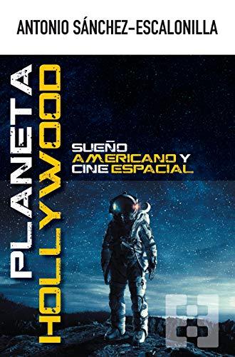 Planeta Hollywood. Sueᆬo Americano y Cin: Sueño americano y cine espacial: 53 (NUEVO ENSAYO)