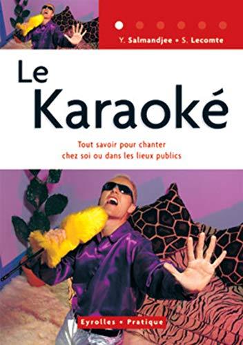 KARAOK (LE) : TOUT SAVOIR POUR CHANTER CHEZ SOI OU DANS LES LIEUX PUBLICS
