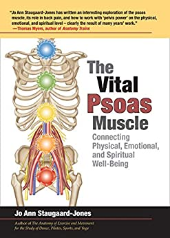 The Vital Psoas Muscle: Connecting Physical, Emotional, and Spiritual Well-Being by [Jo Ann Staugaard-Jones]