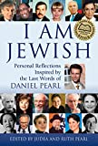 I Am Jewish: Personal Reflections Inspired by the Last Words of Daniel Pearl - Ruth Pearl