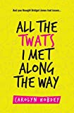 All the Twats I met along the way: A story of growing up, moving on, falling down and getting back up again