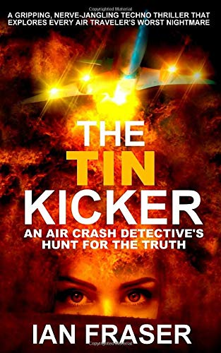 The Tin Kicker: An Air Crash Detective's Hunt for the Truth – A Gripping, Nerve-Jangling Thriller that Explores Every Air Traveler's Worst Nightmare.