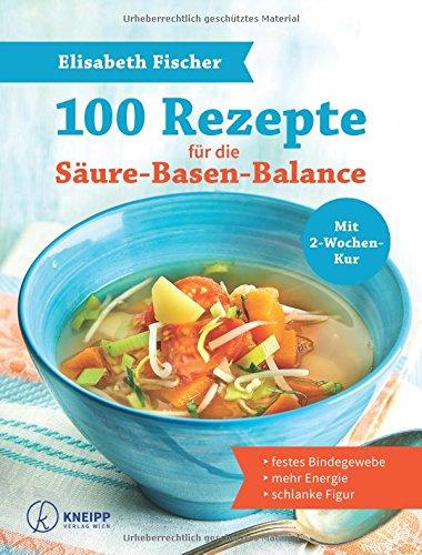 100 Rezepte für die Säure-Basen-Balance: für festes Bindegewebe, mehr Energie und die schlanke Figur: Festes Bindegewebe - Mehr Energie - Schlanke Figur Mit 2-Wochen-Kur