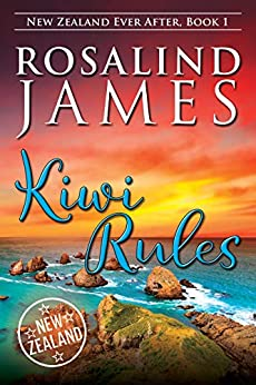 Kiwi Rules (New Zealand Ever After Book 1) by [Rosalind James]