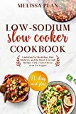 LOW-SODIUM SLOW COOKER COOKBOOK: A Solution for the Kidney Diet, Diabetes, and the Heart. Low-Salt Recipes with a Tasty Flavor, even for Vegans. 21-Day Meal Plan