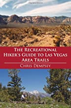 The Recreational Hiker's Guide to Las Vegas Area Trails: A Compilation of Level 1, 2, and 3 Hikes in the Area Immediately Surrounding Las Vegas