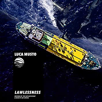Lawlessness (Inspired by 'The Outlaw Ocean' a book by Ian Urbina)