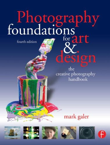 Photography Foundations for Art and Design, Fourth Edition: The creative photography handbook