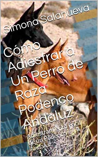 Cómo Adiestrar a Un Perro de Raza Podenco Andaluz :...