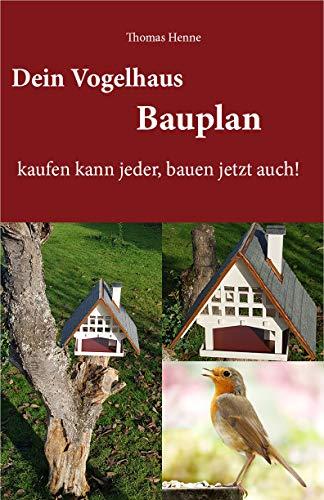 Dein Vogelhaus Bauplan: kaufen kann jeder, bauen jetzt auch!