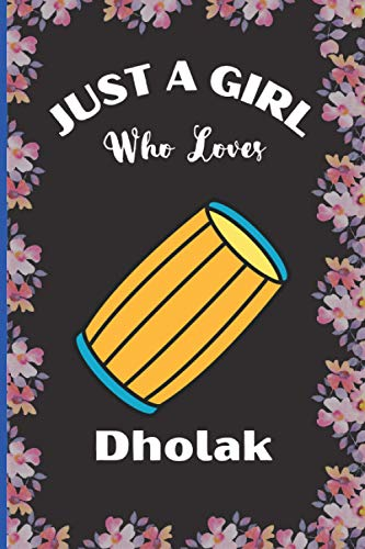 Just A Girl Who Loves Dholak: Perfect Dholak Notebook Journal , Blank Lined Dholak Notebook Journal Gifts for Man ,Women and Girls, Gift For Dholak ... Christmas Gift Journal For Girl.Vol-3