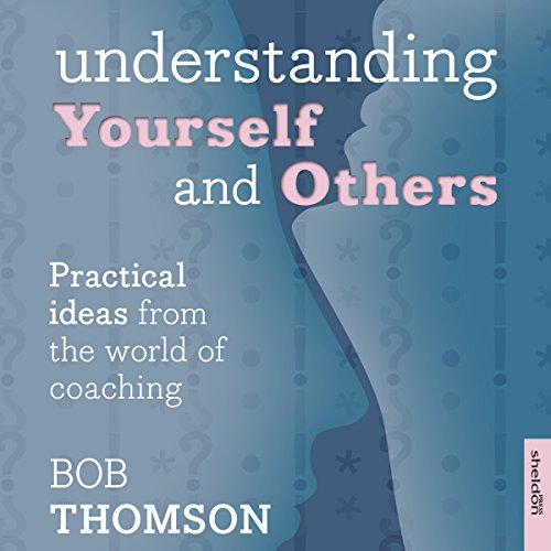 Understanding Yourself and Others     Practical Ideas from the World of Coaching              By:                                                                                                                                 Bob Thomson                               Narrated by:                                                                                                                                 Geoff Barham                      Length: 4 hrs and 35 mins     Not rated yet     Overall 0.0
