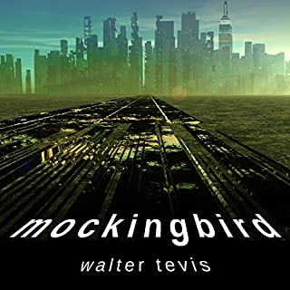 Mockingbird                   Written by:                                                                                                                                 Walter Tevis                               Narrated by:                                                                                                                                 Robert Fass,                                                                                        Nicole Poole                      Length: 9 hrs and 42 mins     Not rated yet     Overall 0.0