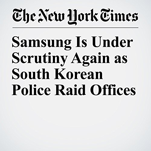Samsung Is Under Scrutiny Again as South Korean Police Raid Offices copertina