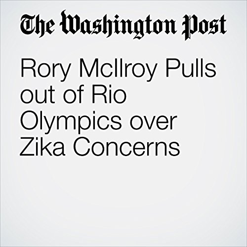 Rory McIlroy Pulls out of Rio Olympics over Zika Concerns cover art