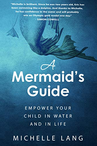 A Mermaid's Guide: The Simple, Peaceful Way to Make Your Child Into a Safe, Joyful Swimmer...Starting in the Bathtub. (Relaxation Based Lifestyle Book 1)