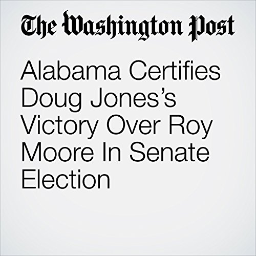 Alabama Certifies Doug Jones's Victory Over Roy Moore In Senate Election copertina