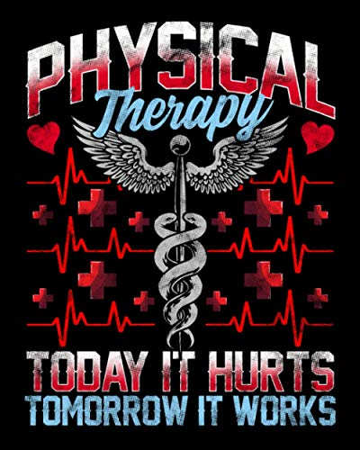 Physical Therapist Today It Hurts Tomorrow It Works: Physical Therapy Today It Hurts Tomorrow It Works 2021-2022 Weekly Planner & Gratitude Journal ... Notes, Thankfulness Reminders & To Do Lists