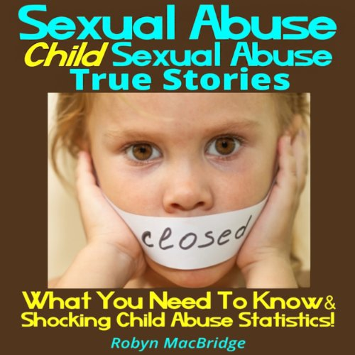 Sexual Abuse - Child Sexual Abuse True Stories audiobook cover art