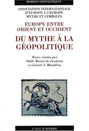Du mythe à la géopolitique : Europe entre Orient et Occident