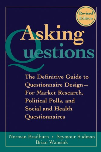 Asking Questions: The Definitive Guide to Questionnaire Design -- For Market Research, Political Polls, and Social and H