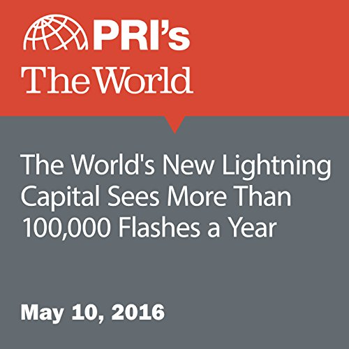 The World's New Lightning Capital Sees More Than 100,000 Flashes a Year audiobook cover art
