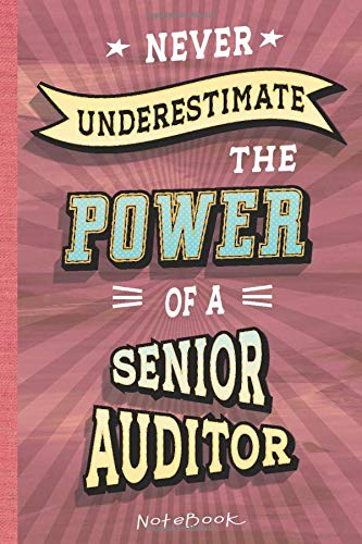 Never underestimate the power of a Senior Auditor: Lined Notebook, 100 Pages, 6 x 9, Blank Journal To Write In, Gift for Friends or Family