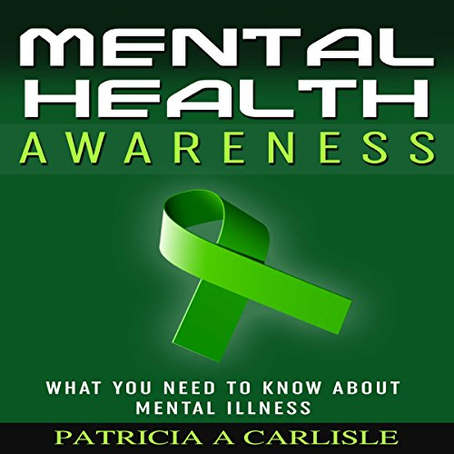 Mental Health Awareness: What You Need to Know About Mental Illness audiobook cover art