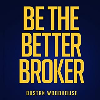 Be the Better Broker, Volume 1: So You Want to Be a Broker?                   Auteur(s):                                                                                                                                 Dustan Woodhouse                               Narrateur(s):                                                                                                                                 Sean Pratt                      Durée: 5 h et 21 min     32 évaluations     Au global 4,9