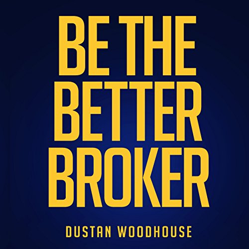 Page de couverture de Be the Better Broker, Volume 1: So You Want to Be a Broker?