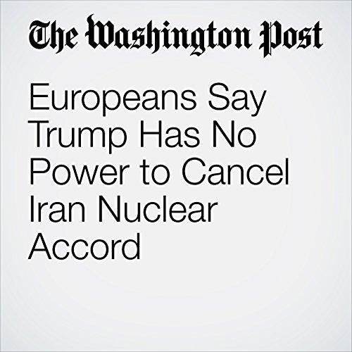 Europeans Say Trump Has No Power to Cancel Iran Nuclear Accord copertina