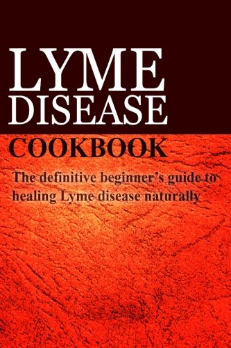 Compare Textbook Prices for Lyme Disease Cookbook: The definitive beginner's guide to healing Lyme disease naturally  ISBN 9781497390904 by Publishing, Ben Plus