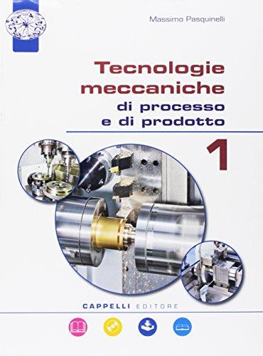 Tecnologie meccaniche di processo e di prodotto. Per gli Ist. tecnici. Con e-book. Con espansione online. Con CD-ROM (Vol. 1)